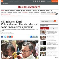 CBI raids on Karti Chidambaram: Plot decoded and some unanswered questions