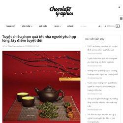 Tuyệt chiêu chọn quà tết nhà người yêu hợp lòng, lấy điểm tuyệt đối – Chocolate Graphics