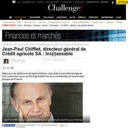 Jean-Paul Chifflet, directeur général de Crédit agricole SA : Inc(l)assable