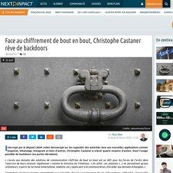 Face au chiffrement de bout en bout, Christophe Castaner rêve de backdoors