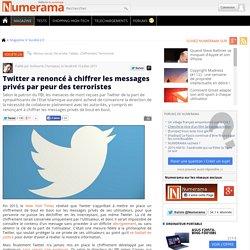 Twitter a renoncé à chiffrer les messages privés par peur des terroristes