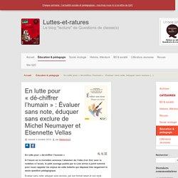 En lutte pour « dé-chiffrer l'humain » : Évaluer sans note, éduquer sans exclure de Michel Neumayer et Etiennette Vellas