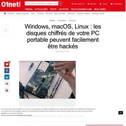 Windows, macOS, Linux : les disques chiffrés de votre PC portable peuvent facilement être hackés