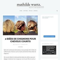 2 Idées de Chignons pour Cheveux Courts - Mathilde Wurtz