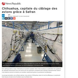 Chihuahua, capitale du câblage des avions grâce à Safran