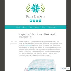 Let your child sleep in pram blanket with great comfort? – Pram Blankets