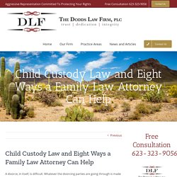 Child Custody Law and Eight Ways a Family Law Attorney Can Help