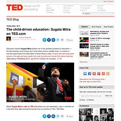 The child-driven education: Sugata Mitra on TED.com