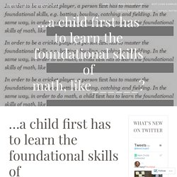 …a child first has to learn the foundational skills of math, like______? – Thinking Mathematically