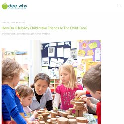 How do I help my child make friends at the Child Care?