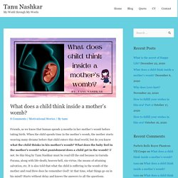 What does a child think inside a mother's womb? - By Tanu Nashkar