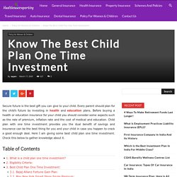 Know The Best Child Plan One Time Investment - Your Guide to Insurance