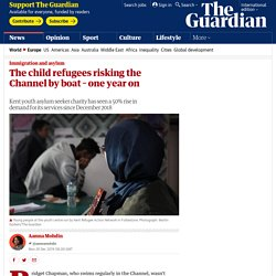 The child refugees risking the Channel by boat – one year on