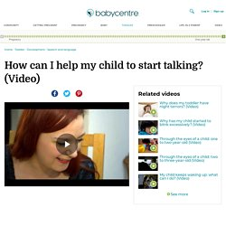 How can I help my child to start talking? (Video) - BabyCentre