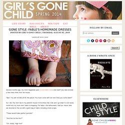 Girl's Gone Child: Gone Style: Fable's Homemade Dresses