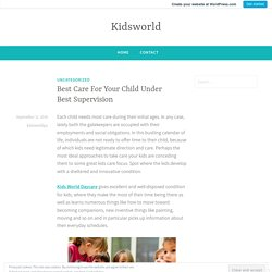 Best Care For Your Child Under Best Supervision – Kidsworld