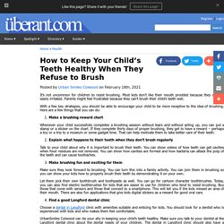 How to Keep Your Child's Teeth Healthy When They Refuse to Brush