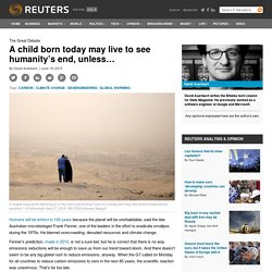 A child born today may live to see humanity's end, unless…