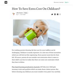 How To Save Extra Cost On Childcare? - Little Graces - Medium