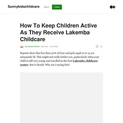 How To Keep Children Active As They Receive Lakemba Childcare