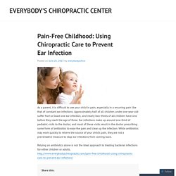 Pain-Free Childhood: Using Chiropractic Care to Prevent Ear Infection