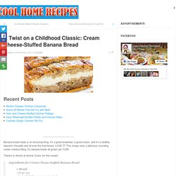 A Twist on a Childhood Classic: Cream Cheese-Stuffed Banana Bread - Page 2 of 2 - Cool Home Recipes