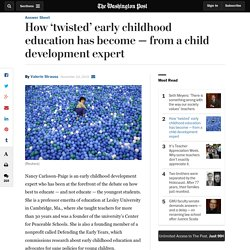 How 'twisted' early childhood education has become — from a child development expert