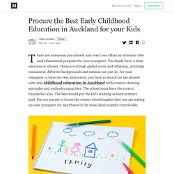 Procure the Best Early Childhood Education in Auckland for your Kids