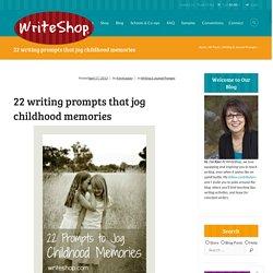 22 writing prompts that jog childhood memories - WriteShop