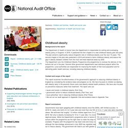 NATIONAL AUDIT OFFICE (UK) 09/09/20 Childhood obesity - This report examines the effectiveness of the government's approach to reducing childhood obesity in England. Background to the report