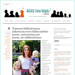 To prevent childhood trauma, pediatricians screen children and their parents…and sometimes, just parents…for childhood trauma « ACEs Too High