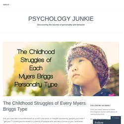 The Childhood Struggles of Every Myers Briggs Type