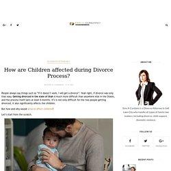 How are Children affected during Divorce Process? - Divorce Lawyer Salt Lake City