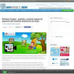 Children Tracker – gestión y control remoto de aspectos del terminal Android de los hijos