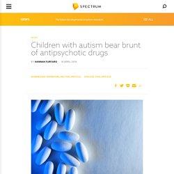 Children with autism bear brunt of antipsychotic drugs
