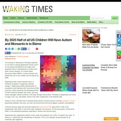 By 2025 Half of all US Children Will Have Autism and Monsanto is to Blame