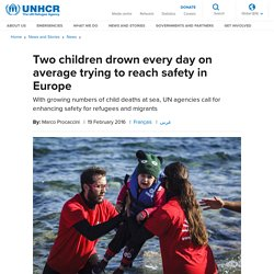 UNHCR: Two children drown every day on average trying to reach safety in Europe