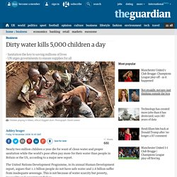 Dirty water kills 5,000 children a day