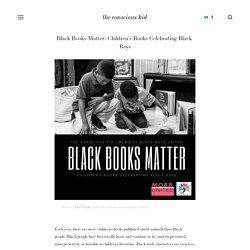 Black Books Matter: Children's Books Celebrating Black Boys — the conscious kid