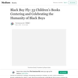 Black Boy Fly: 53 Children's Books Centering and Celebrating the Humanity of Black Boys