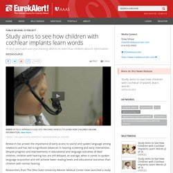 Study aims to see how children with cochlear implants learn words