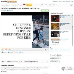CHILDREN'S DESIGNER SLIPPERS_ REDEFINING STYLE for KIDS