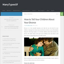 How to Tell Your Children About Your Divorce - ManyTypesOf