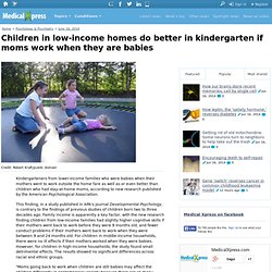 Children in low-income homes do better in kindergarten if moms work when they are babies