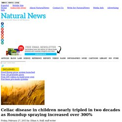 Celiac disease in children nearly tripled in two decades as Roundup spraying increased over 300%