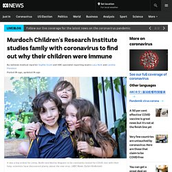 Murdoch Children's Research Institute studies family with coronavirus to find out why their children were immune - ABC News