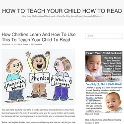 How Children Learn And How To Use This To Teach Your Child To Read