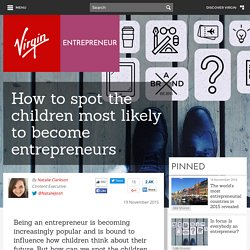 How to spot the children most likely to become entrepreneurs