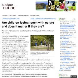 Are children losing touch with nature and does it matter if they are? « Outdoor Nation