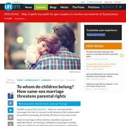 To whom do children belong? How same-sex marriage threatens parental rights